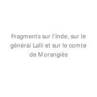 Fragments sur l'Inde, sur le général Lalli et sur le comte de Morangies
